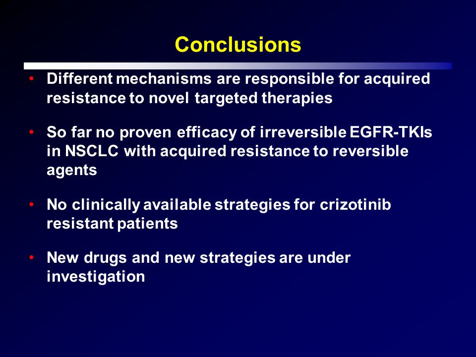 Conclusions Different mechanisms are responsible for acquired resistance to novel targeted therapies.