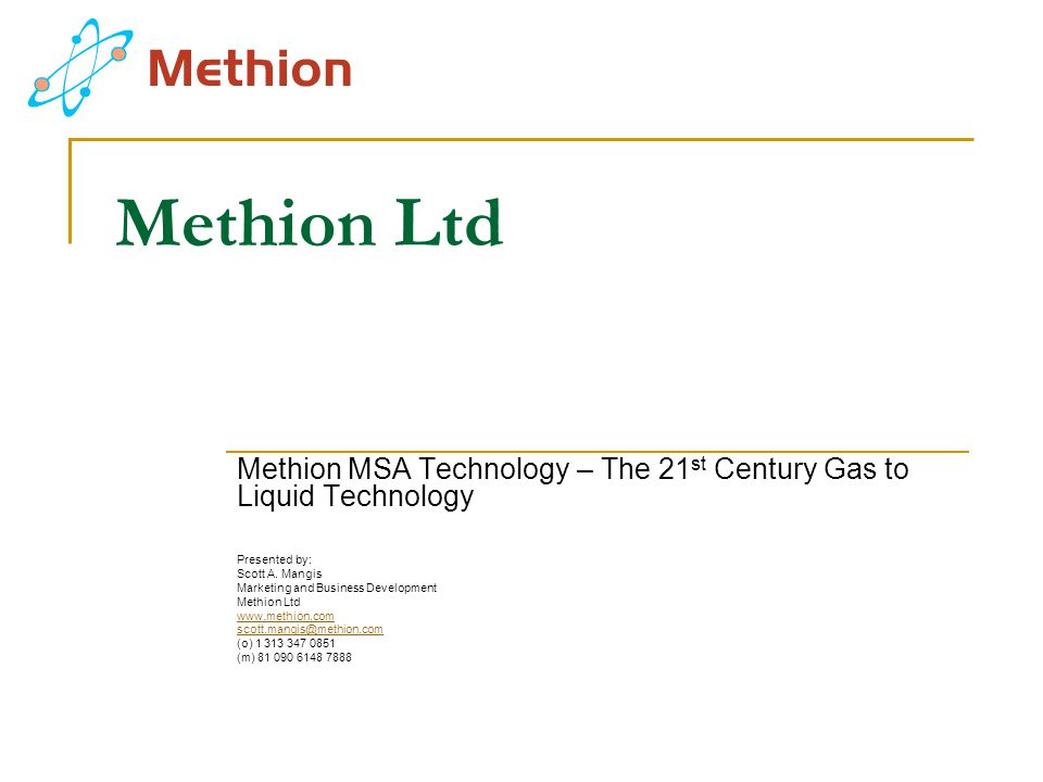 Methion Ltd Methion MSA Technology – The 21st Century Gas to Liquid Technology. Presented by: Scott A. Mangis.