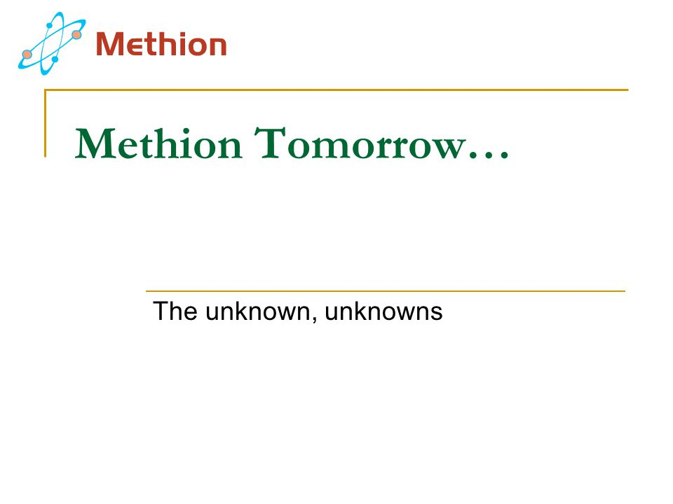 Methion Tomorrow… The unknown, unknowns