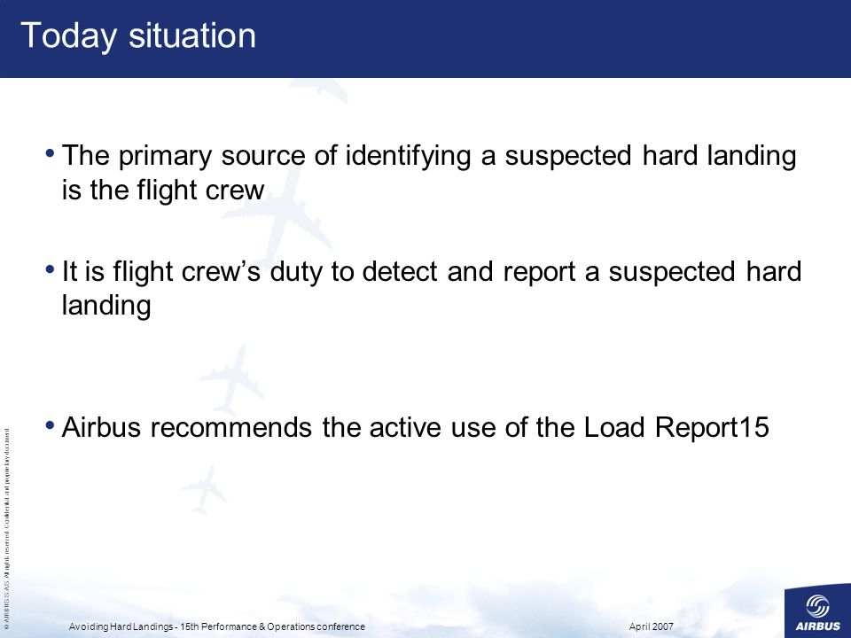 Today situation The primary source of identifying a suspected hard landing is the flight crew.