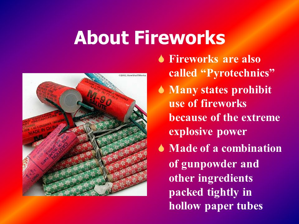 About Fireworks Fireworks are also called Pyrotechnics