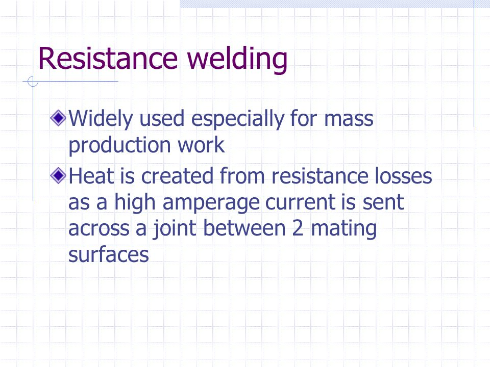 Resistance welding Widely used especially for mass production work