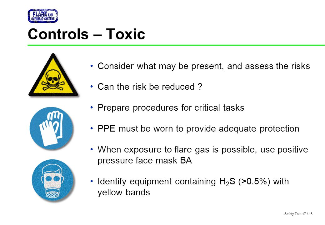 Controls – Toxic Consider what may be present, and assess the risks
