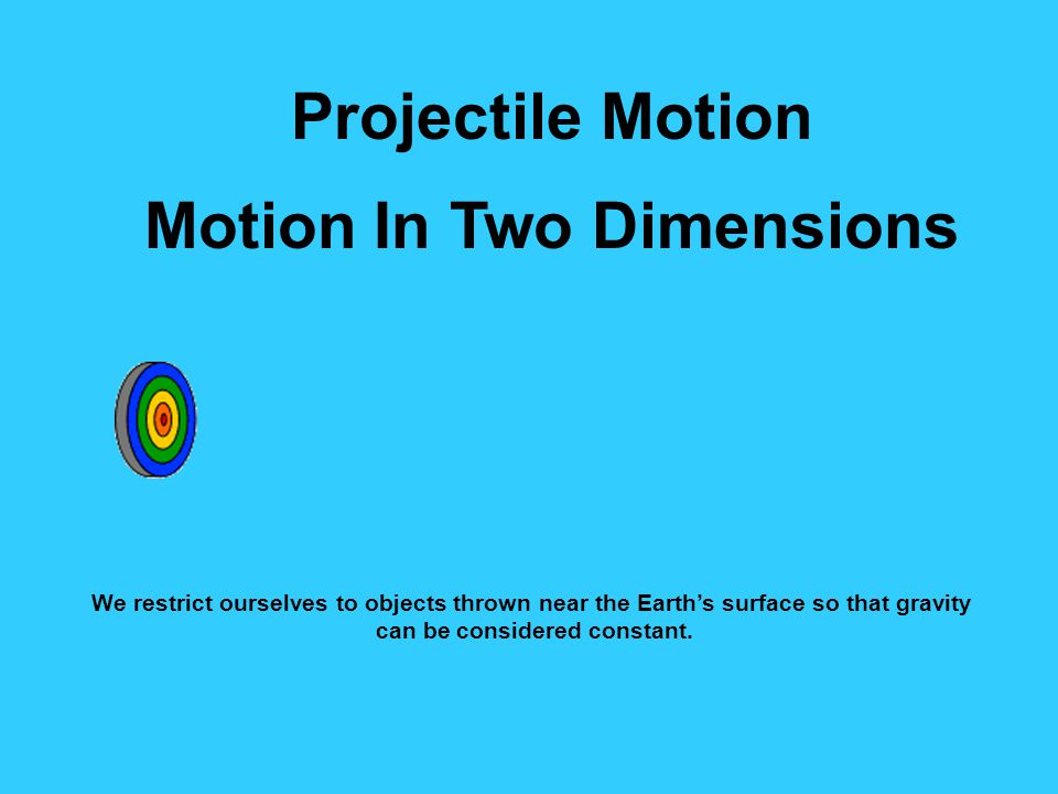 Motion In Two Dimensions can be considered constant.