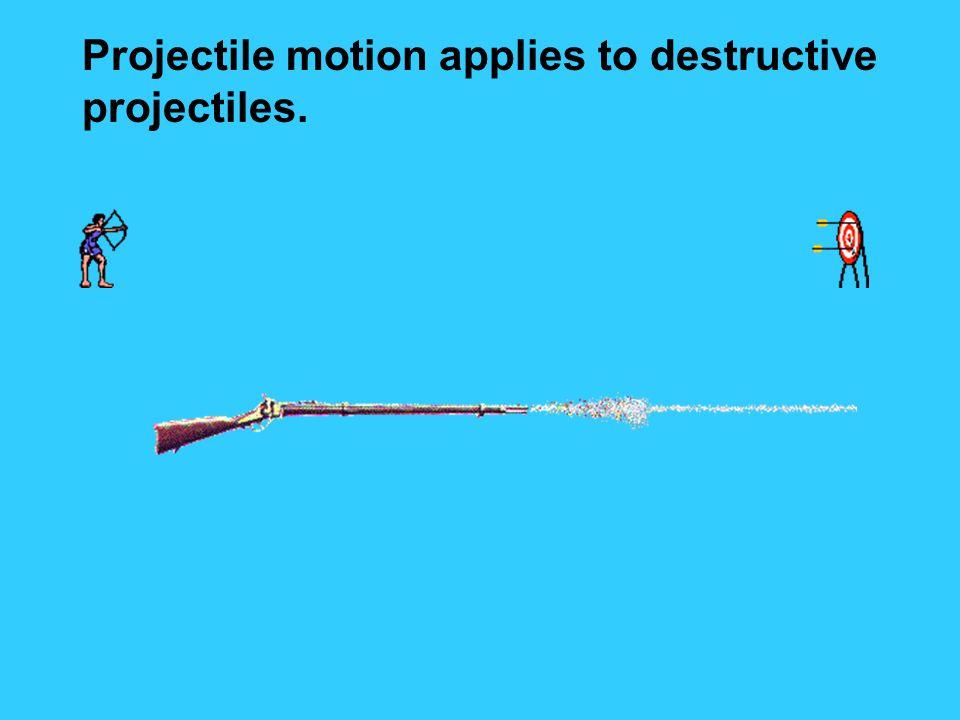 Projectile motion applies to destructive