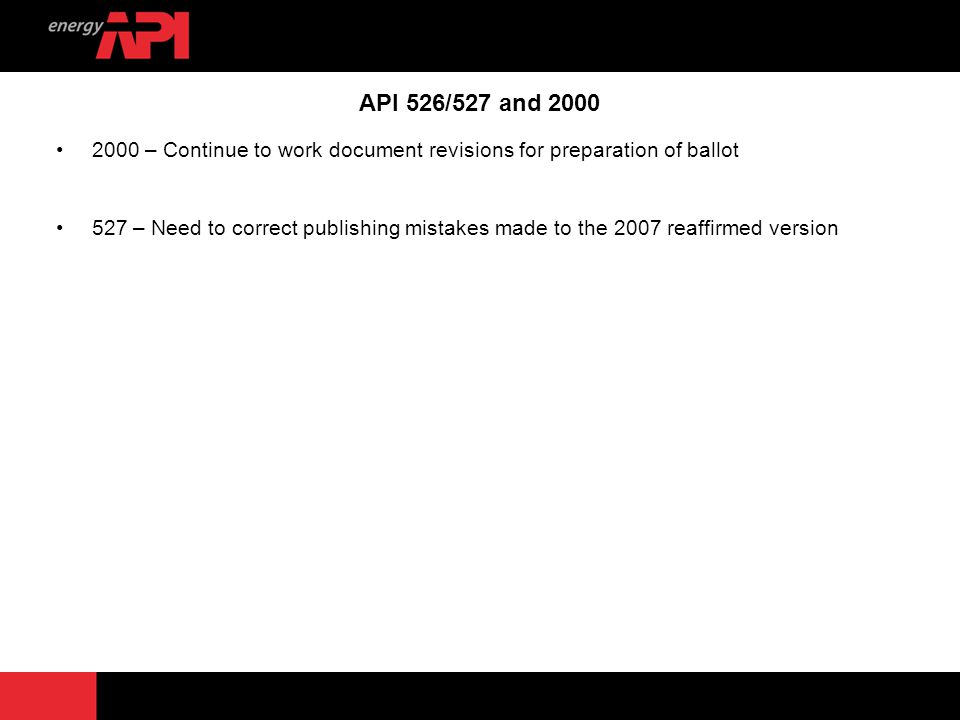 API 526/527 and 2000 2000 – Continue to work document revisions for preparation of ballot.