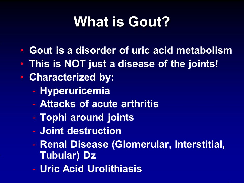 What is Gout Gout is a disorder of uric acid metabolism