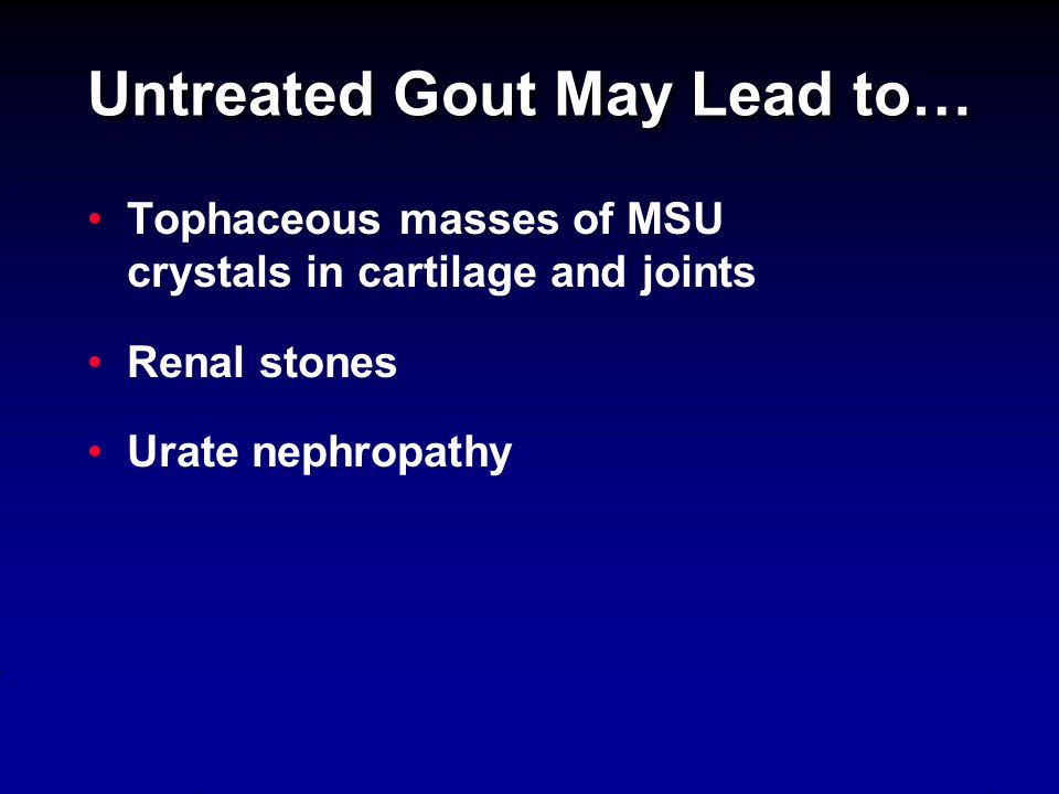 Untreated Gout May Lead to…
