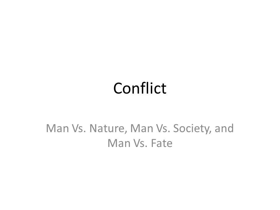 Man Vs. Nature, Man Vs. Society, and Man Vs. Fate