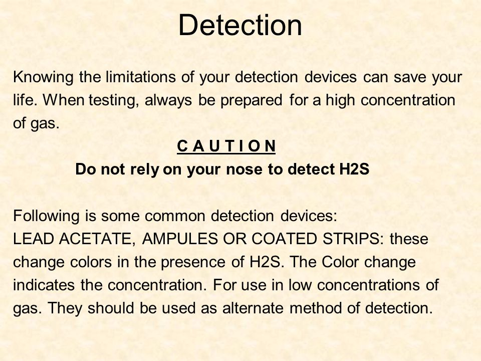 Detection Knowing the limitations of your detection devices can save your. life. When testing, always be prepared for a high concentration.