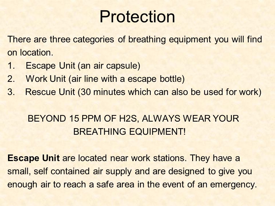 Protection There are three categories of breathing equipment you will find. on location. Escape Unit (an air capsule)