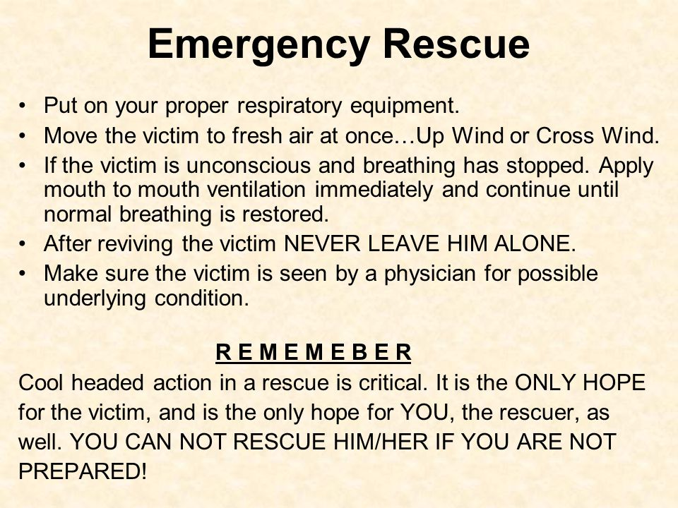 Emergency Rescue Put on your proper respiratory equipment.