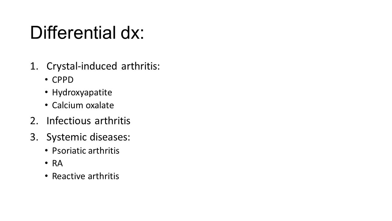 Differential dx: Crystal-induced arthritis: Infectious arthritis