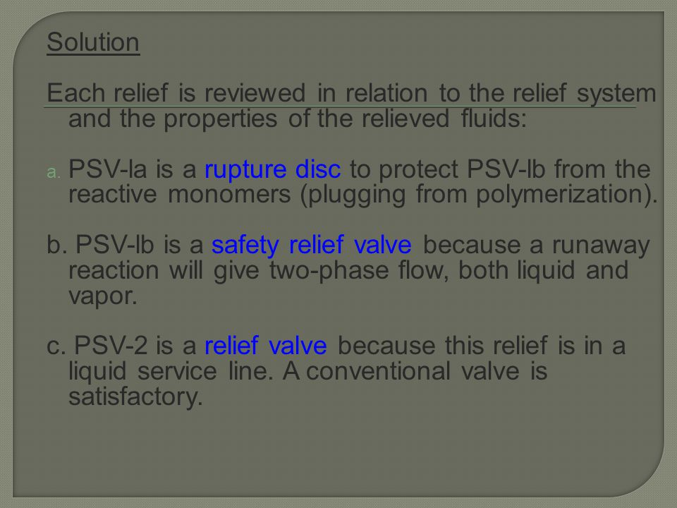 Solution Each relief is reviewed in relation to the relief system and the properties of the relieved fluids: