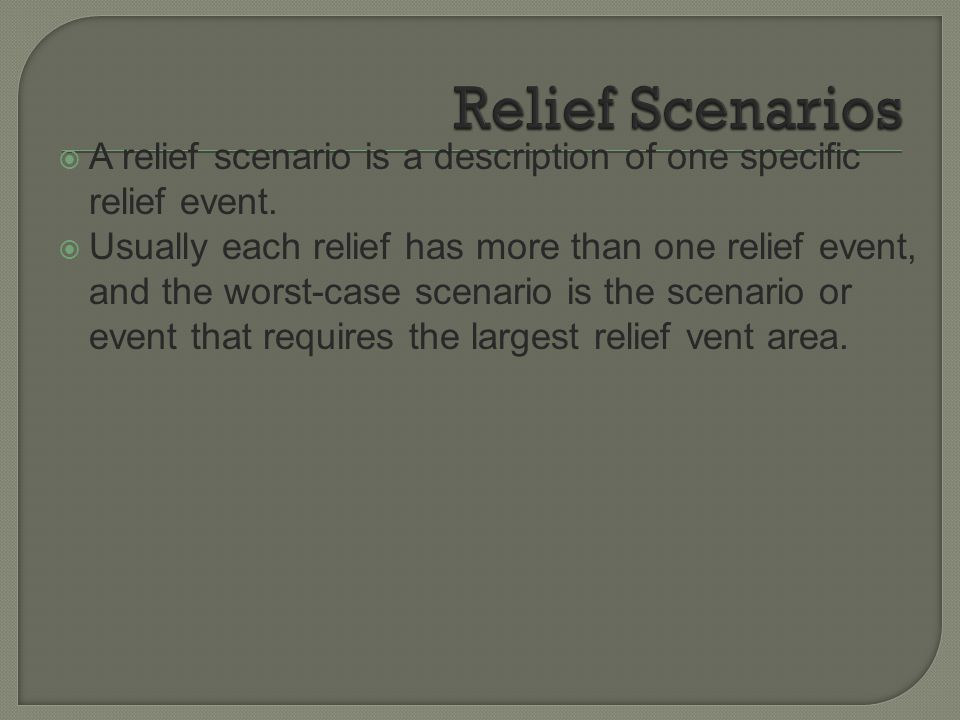 Relief Scenarios A relief scenario is a description of one specific relief event.
