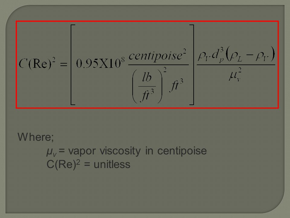 Where; μv = vapor viscosity in centipoise C(Re)2 = unitless