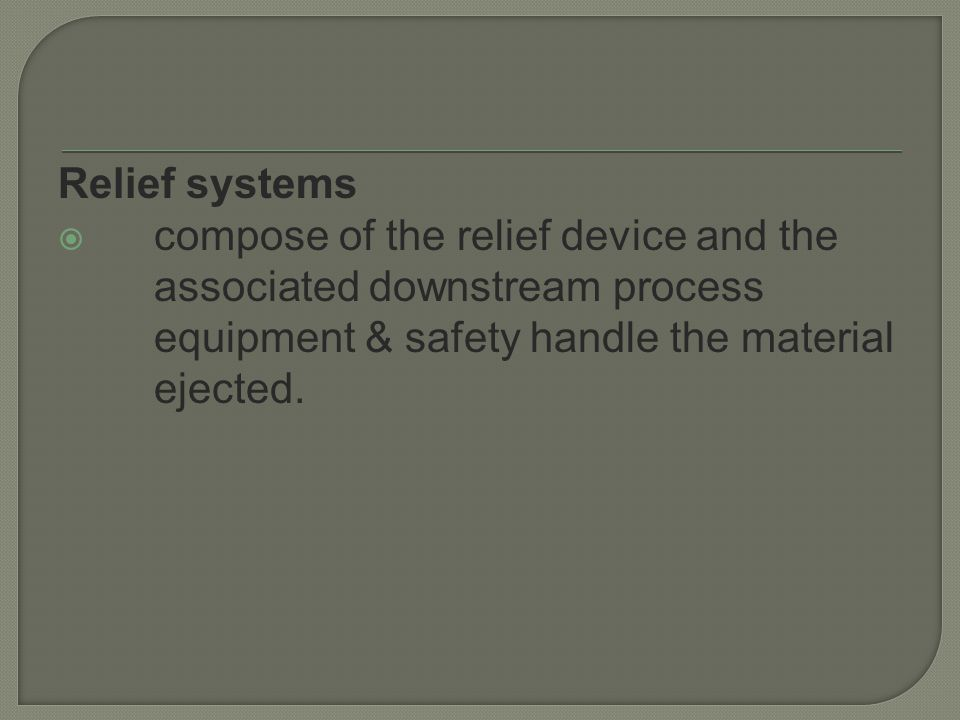 Relief systems compose of the relief device and the associated downstream process equipment & safety handle the material ejected.