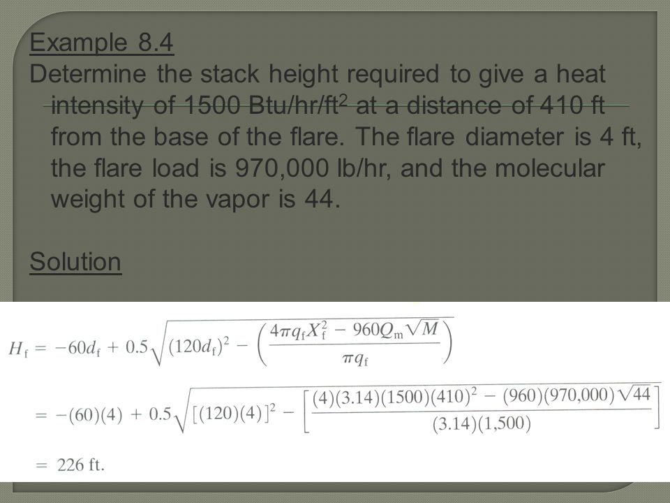 Example 8.4 Determine the stack height required to give a heat intensity of 1500 Btu/hr/ft2 at a distance of 410 ft from the base of the flare.