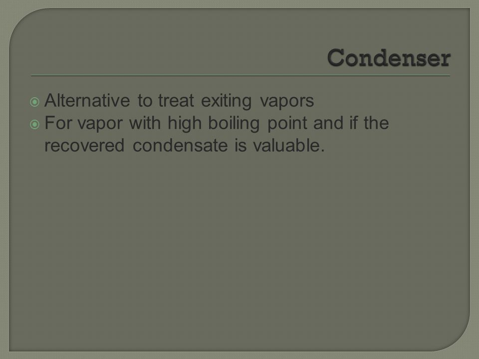 Condenser Alternative to treat exiting vapors