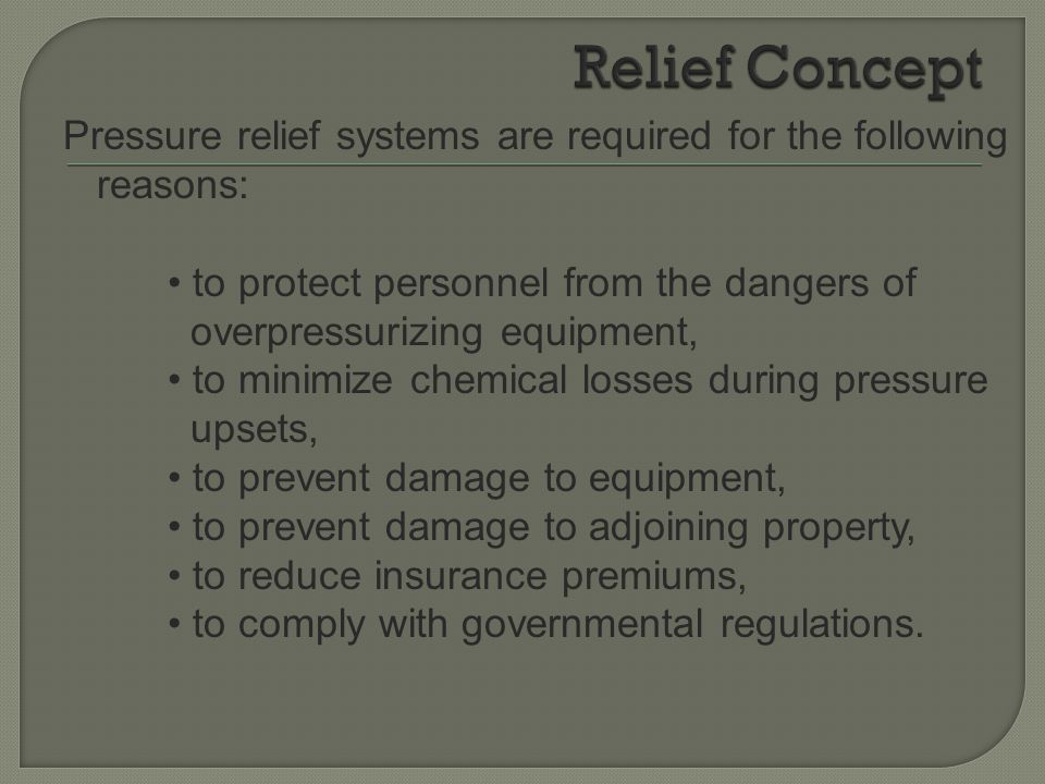 Relief Concept Pressure relief systems are required for the following reasons: