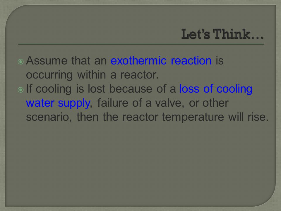 Let's Think… Assume that an exothermic reaction is occurring within a reactor.