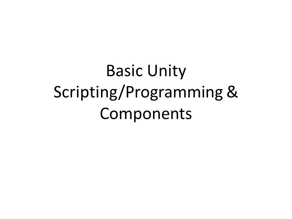 Basic Unity Scripting/Programming & Components