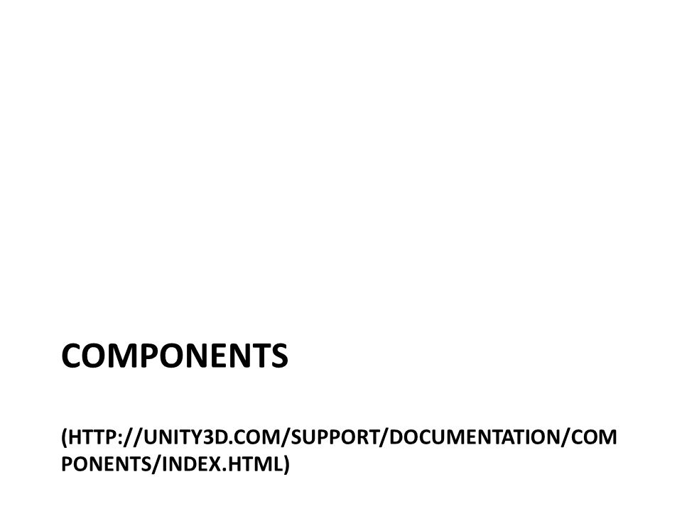 Components (http://unity3d. com/support/documentation/Components/index