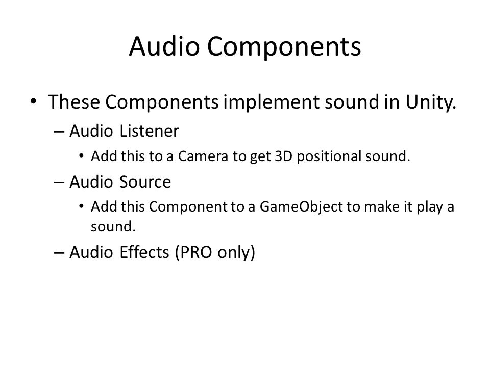 Audio Components These Components implement sound in Unity.