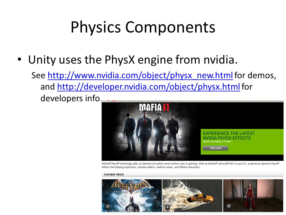 Physics Components Unity uses the PhysX engine from nvidia.