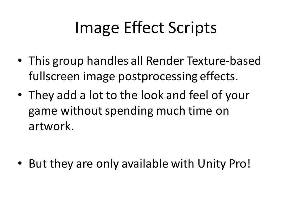 Image Effect Scripts This group handles all Render Texture-based fullscreen image postprocessing effects.