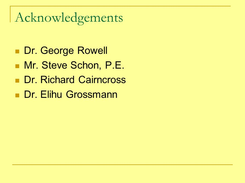 Acknowledgements Dr. George Rowell Mr. Steve Schon, P.E.