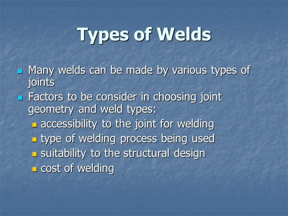 Types of Welds Many welds can be made by various types of joints