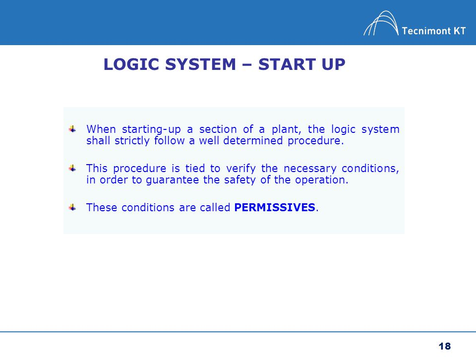 LOGIC SYSTEM – START UP When starting-up a section of a plant, the logic system shall strictly follow a well determined procedure.
