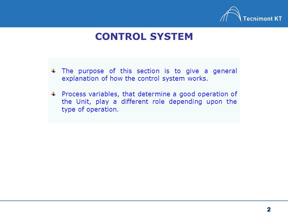 CONTROL SYSTEM The purpose of this section is to give a general explanation of how the control system works.