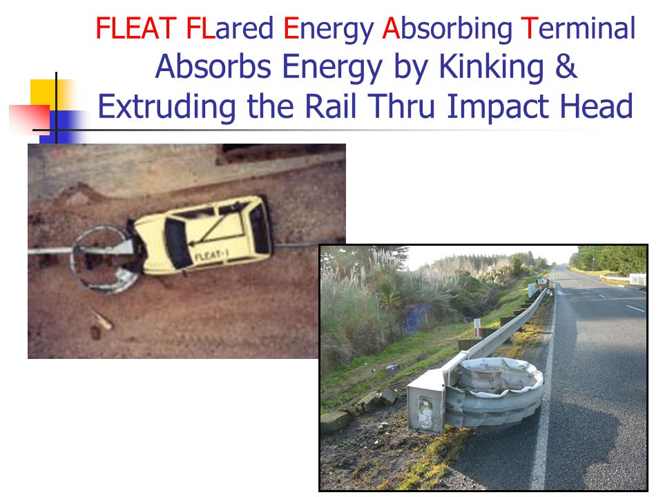 FLEAT FLared Energy Absorbing Terminal Absorbs Energy by Kinking & Extruding the Rail Thru Impact Head