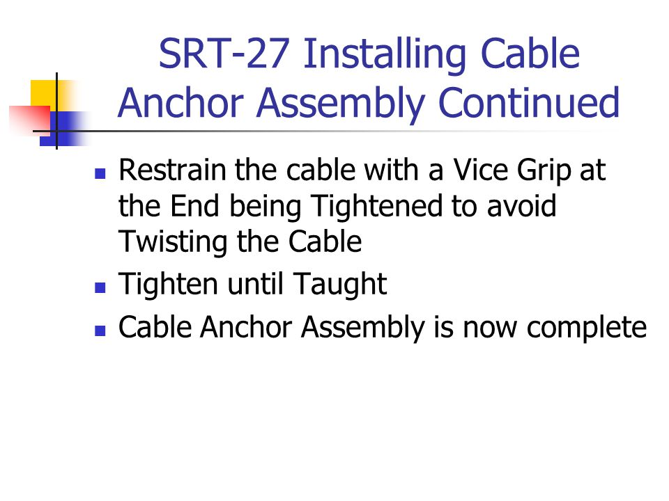 SRT-27 Installing Cable Anchor Assembly Continued
