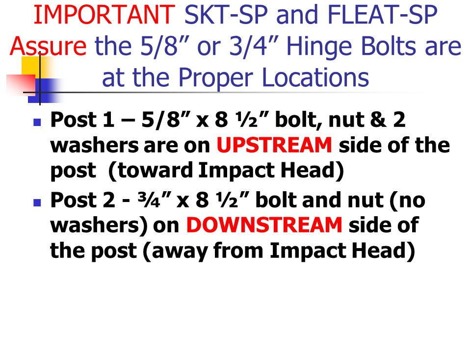 IMPORTANT SKT-SP and FLEAT-SP Assure the 5/8 or 3/4 Hinge Bolts are at the Proper Locations