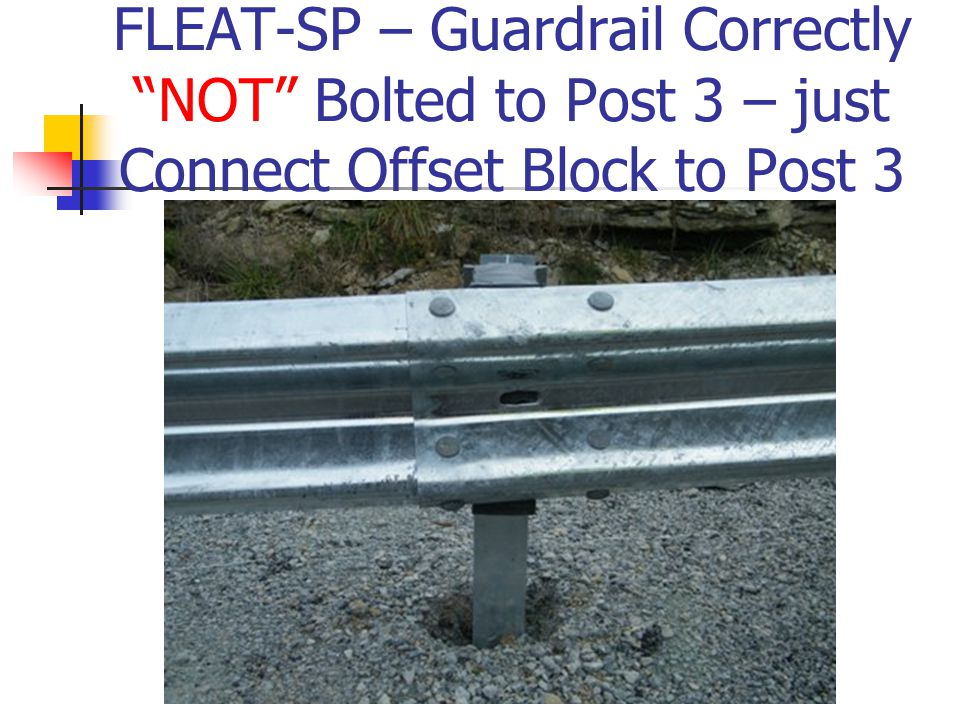 FLEAT-SP – Guardrail Correctly NOT Bolted to Post 3 – just Connect Offset Block to Post 3