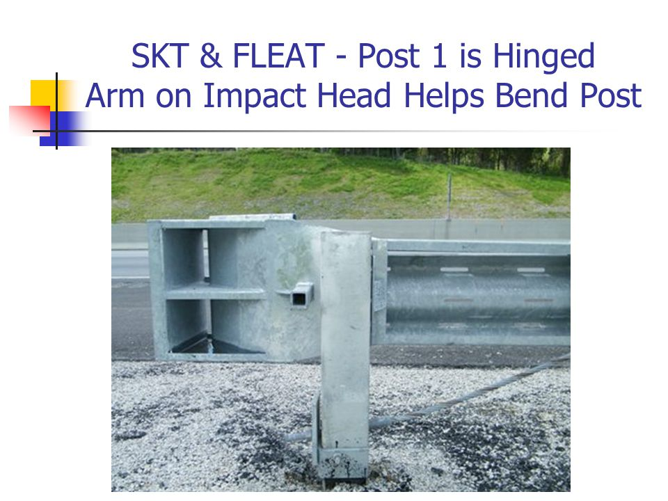 SKT & FLEAT - Post 1 is Hinged Arm on Impact Head Helps Bend Post