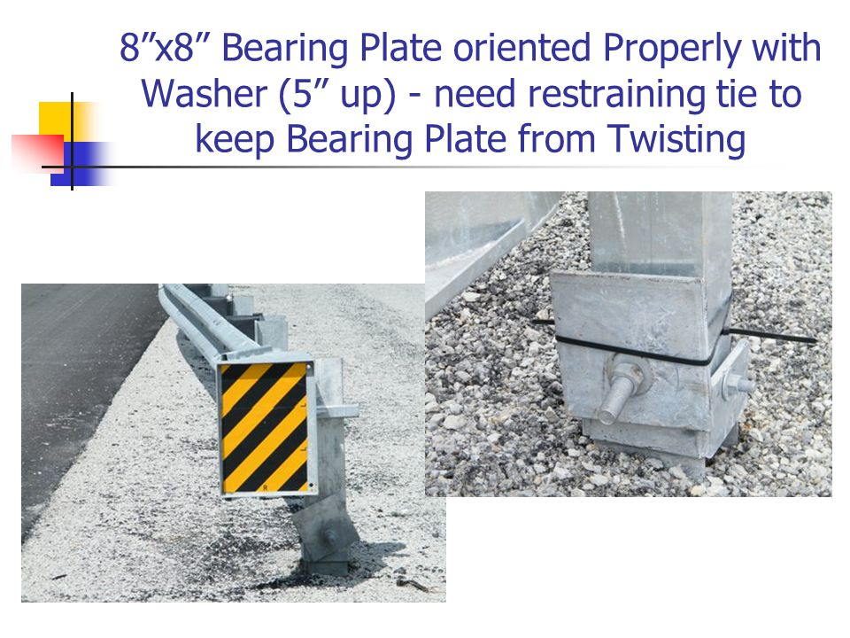 8 x8 Bearing Plate oriented Properly with Washer (5 up) - need restraining tie to keep Bearing Plate from Twisting