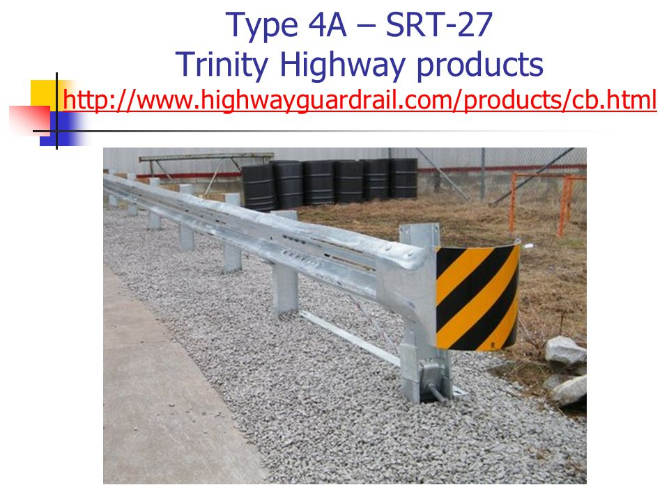 Type 4A – SRT-27 Trinity Highway products http://www. highwayguardrail