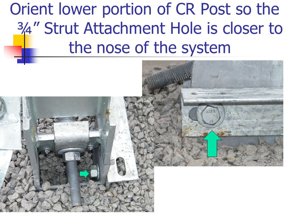Orient lower portion of CR Post so the ¾ Strut Attachment Hole is closer to the nose of the system