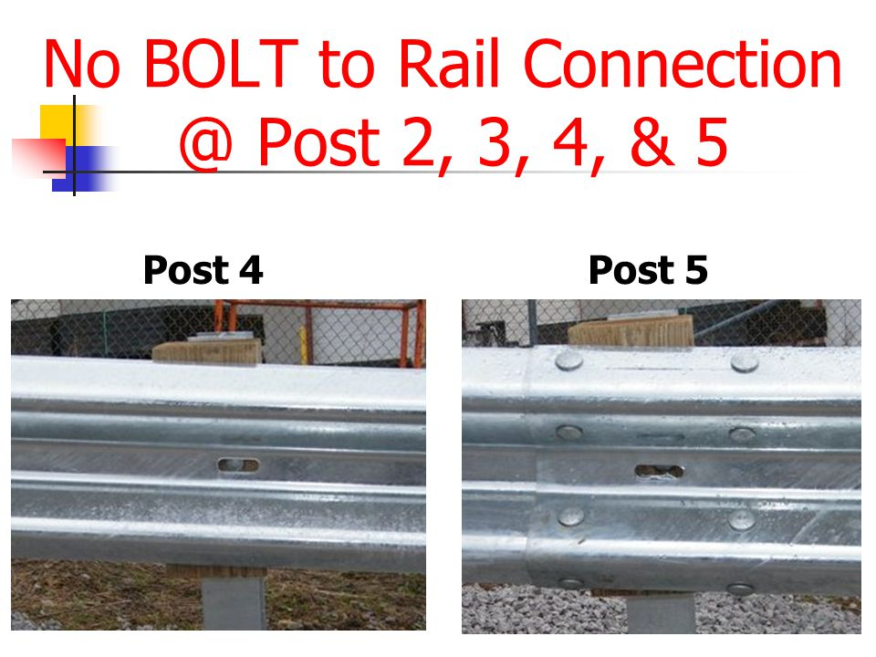 No BOLT to Rail Connection @ Post 2, 3, 4, & 5