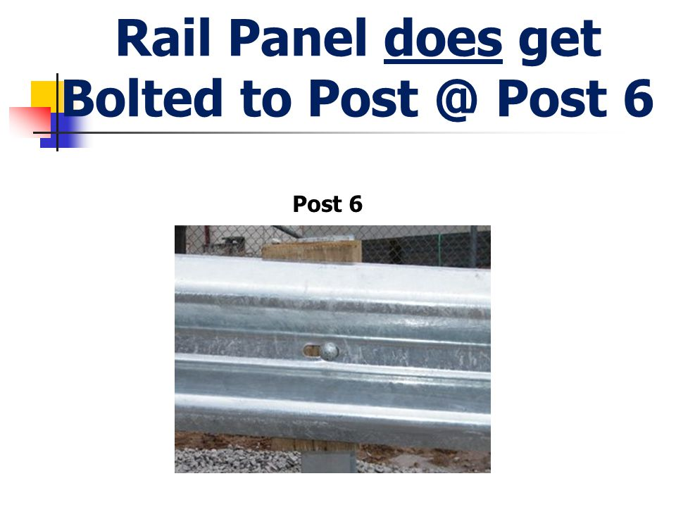 Rail Panel does get Bolted to Post @ Post 6