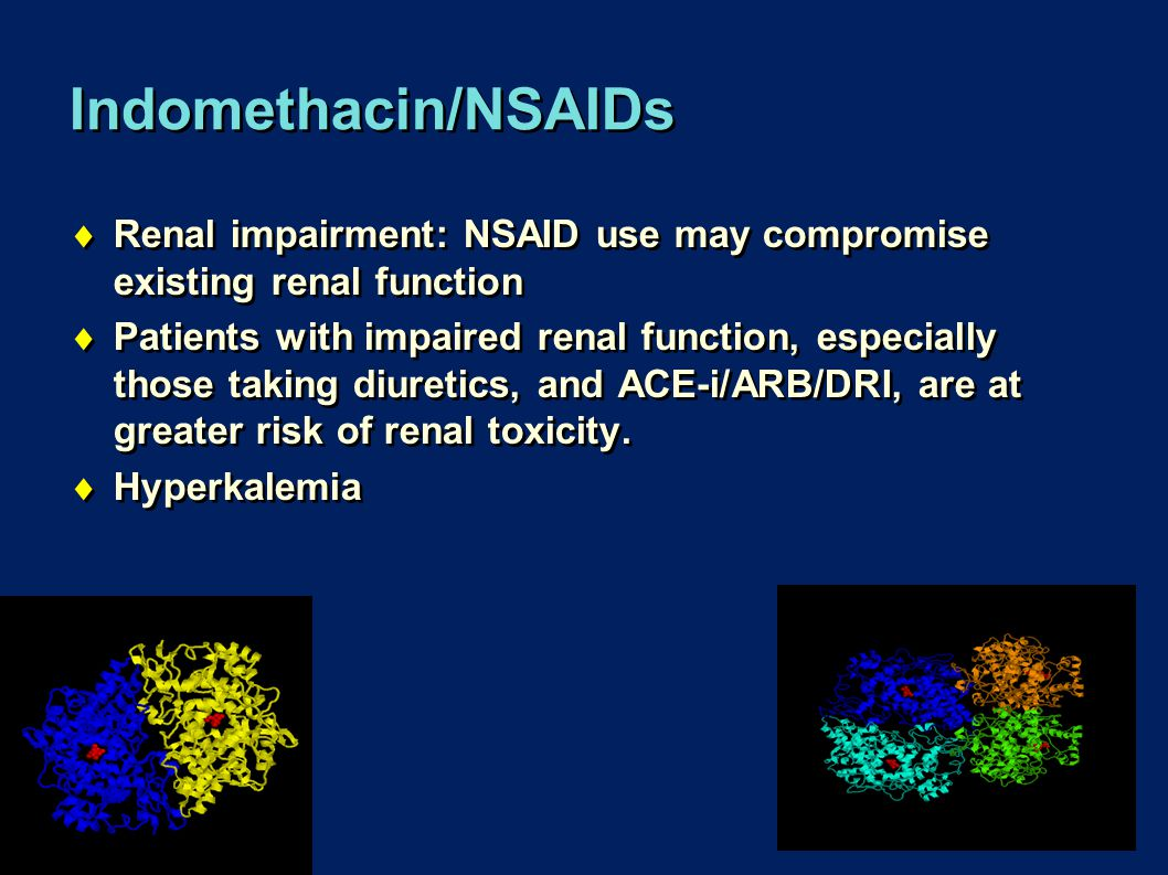 Indomethacin/NSAIDs Renal impairment: NSAID use may compromise existing renal function.