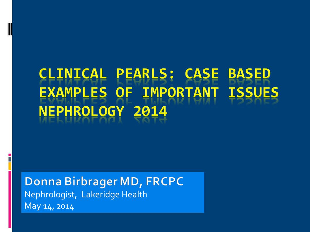 CLINICAL PEARLS: CASE BASED EXAMPLES OF IMPORTANT ISSUES NEPHROLOGY 2014