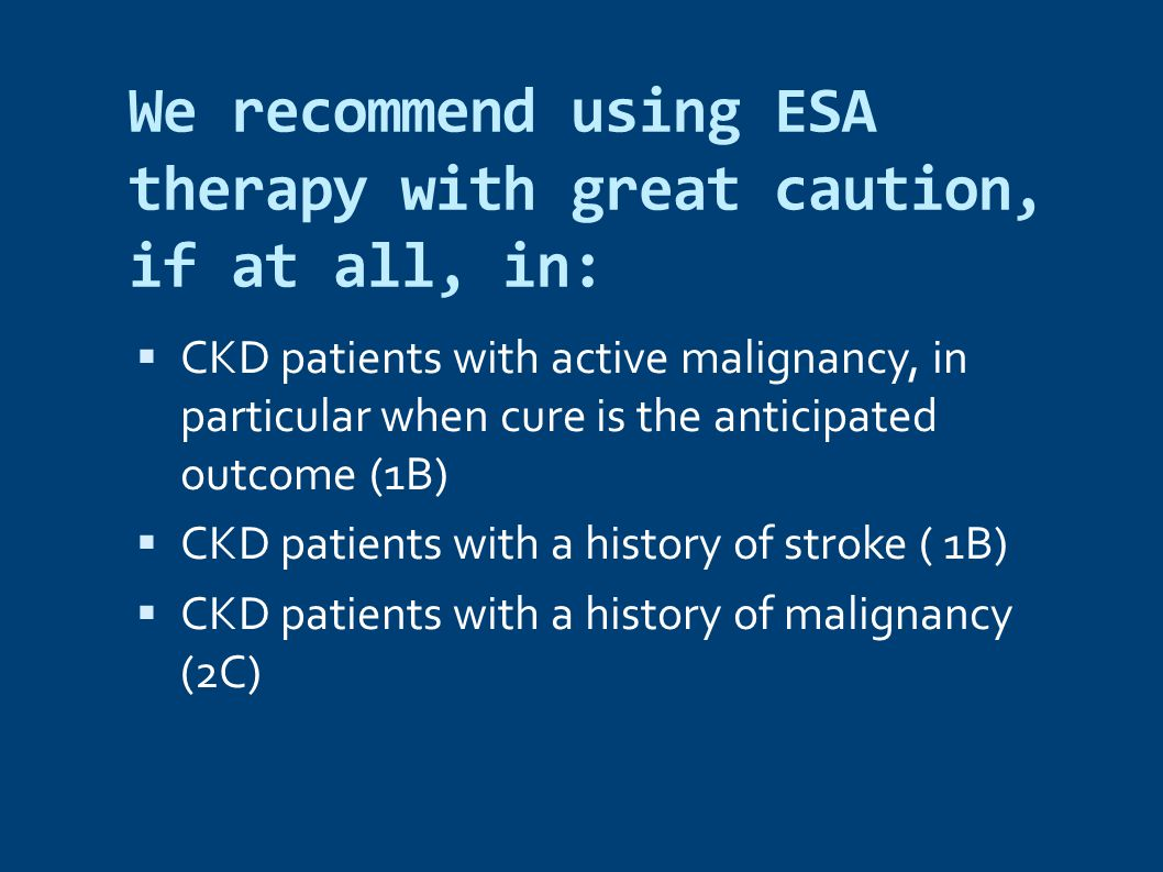 We recommend using ESA therapy with great caution, if at all, in: