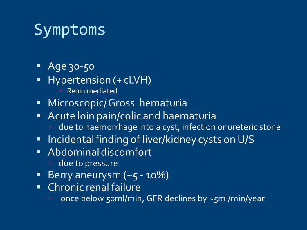 Symptoms Age 30-50 Hypertension (+ cLVH) Microscopic/ Gross hematuria