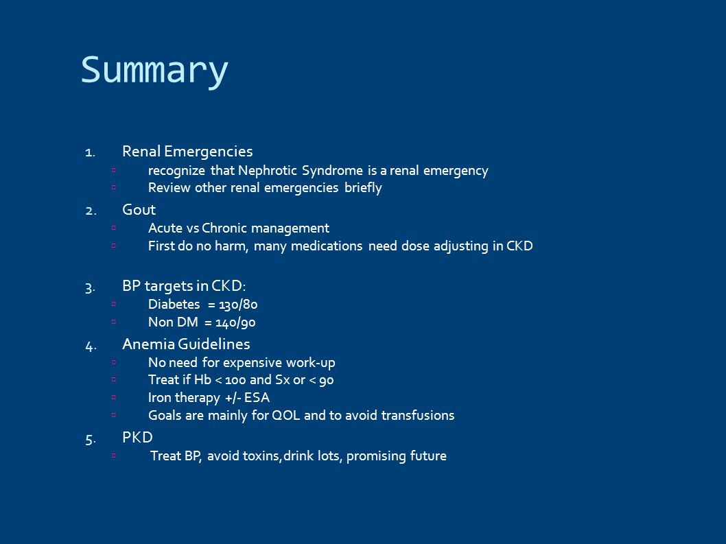 Summary Renal Emergencies Gout BP targets in CKD: Anemia Guidelines