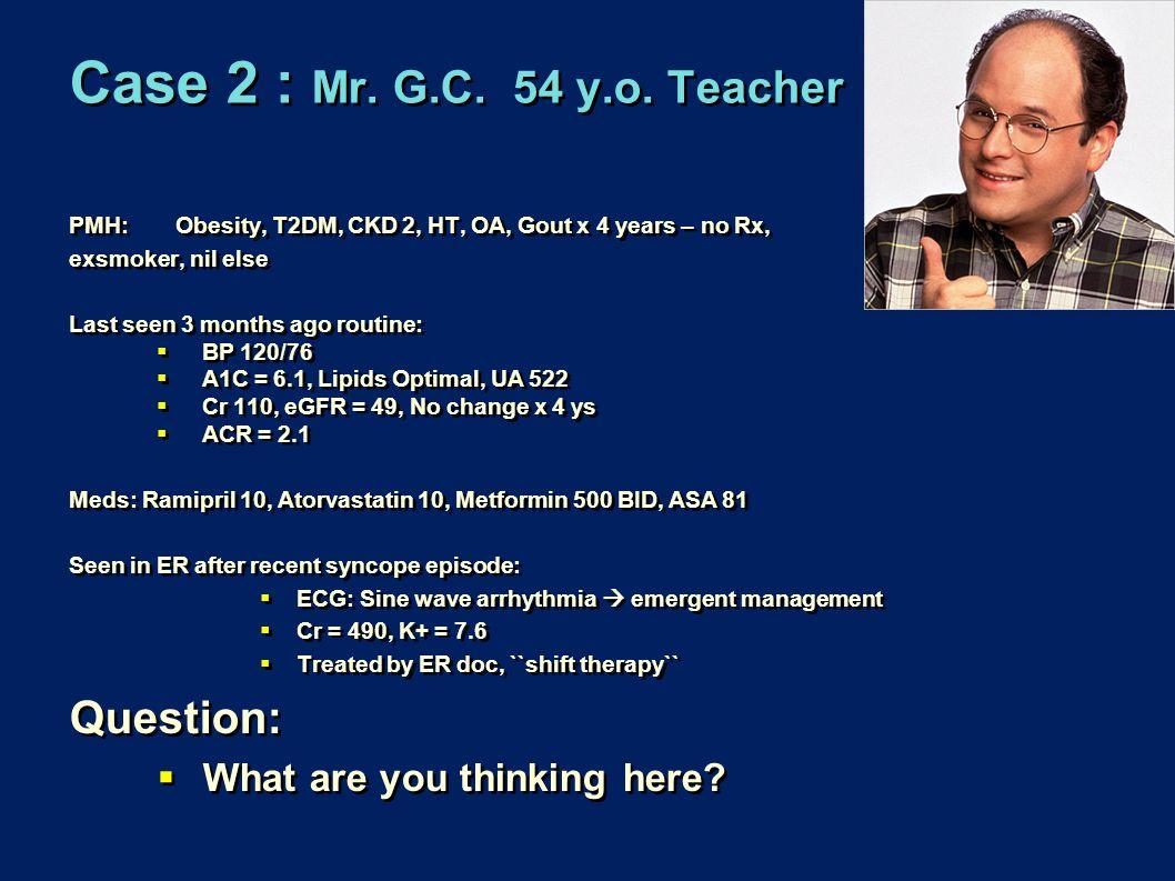 Case 2 : Mr. G.C. 54 y.o. Teacher Question: